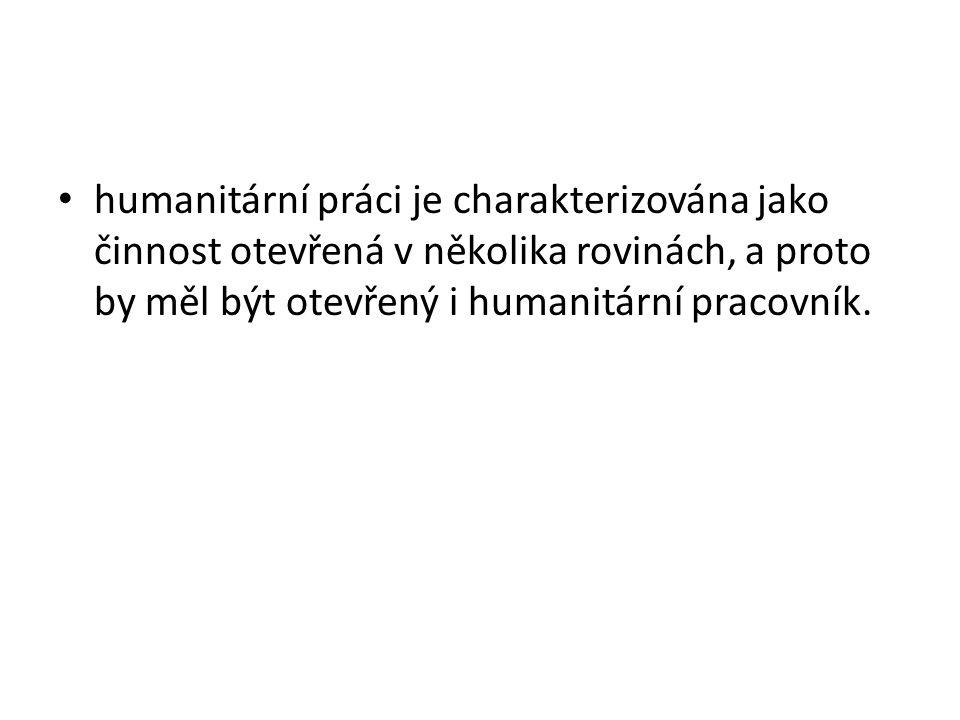 humanitární práci je charakterizována jako činnost otevřená v několika rovinách, a proto by měl být otevřený i humanitární pracovník.