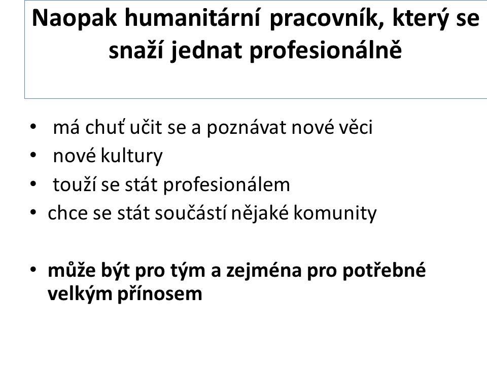 Naopak humanitární pracovník, který se snaží jednat profesionálně