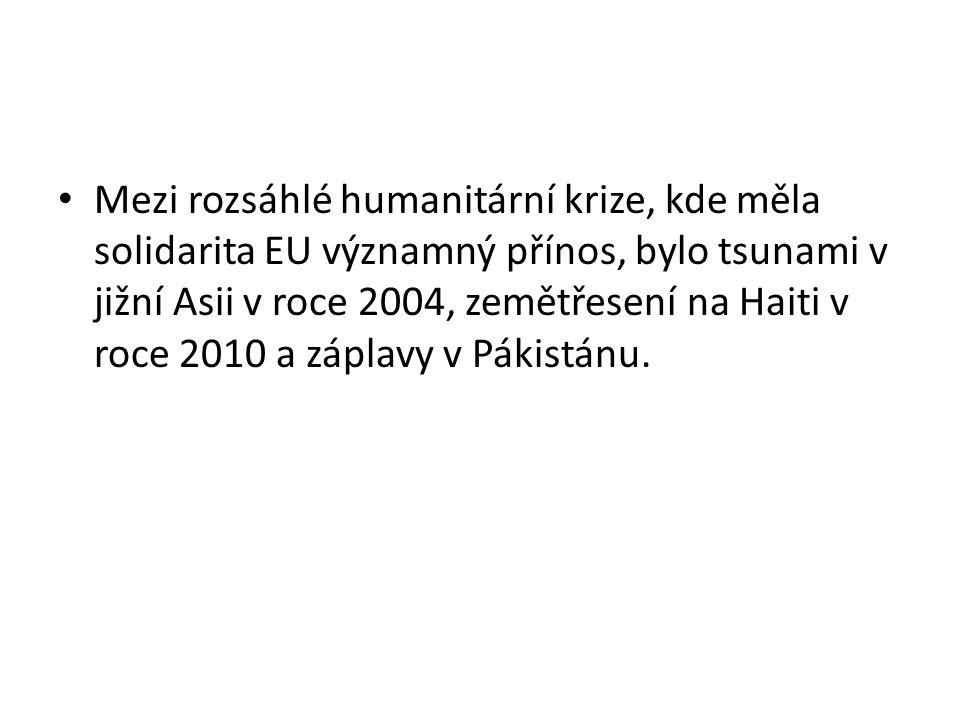Mezi rozsáhlé humanitární krize, kde měla solidarita EU významný přínos, bylo tsunami v jižní Asii v roce 2004, zemětřesení na Haiti v roce 2010 a záplavy v Pákistánu.