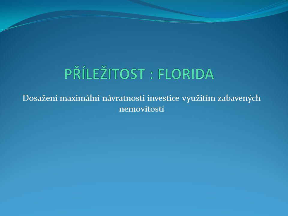 PŘÍLEŽITOST : FLORIDA Dosažení maximální návratnosti investice využitím zabavených nemovitostí