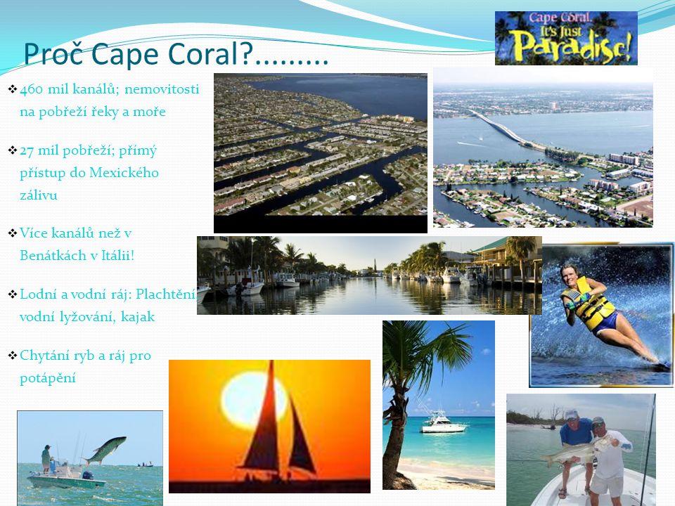 Proč Cape Coral ......... 460 mil kanálů; nemovitosti na pobřeží řeky a moře. 27 mil pobřeží; přímý přístup do Mexického zálivu.