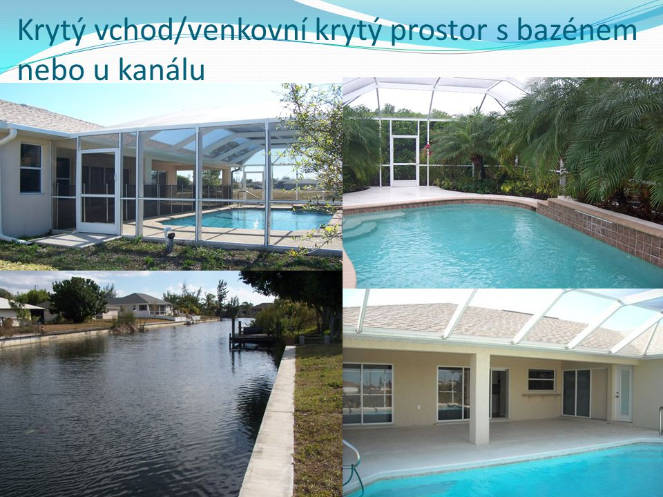 Krytý vchod/venkovní krytý prostor s bazénem nebo u kanálu