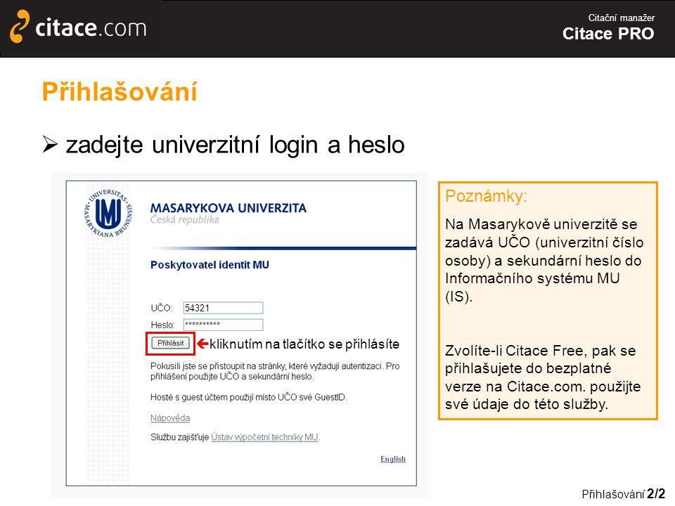 Přihlašování zadejte univerzitní login a heslo Poznámky: