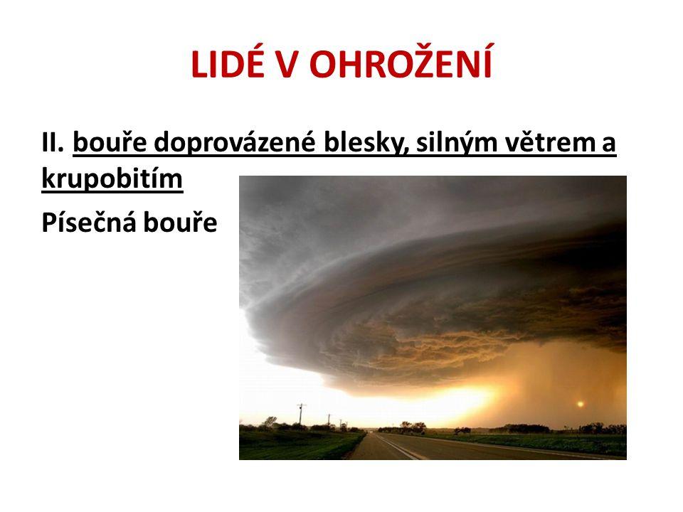 LIDÉ V OHROŽENÍ II. bouře doprovázené blesky, silným větrem a krupobitím Písečná bouře