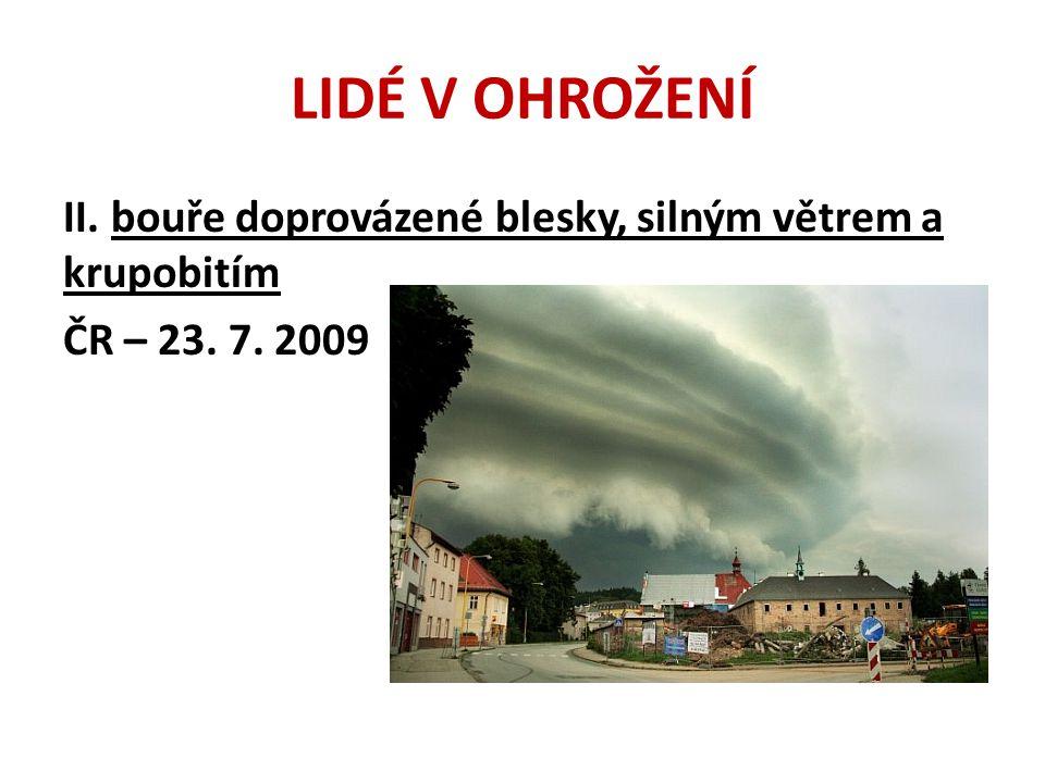 LIDÉ V OHROŽENÍ II. bouře doprovázené blesky, silným větrem a krupobitím ČR – 23. 7. 2009