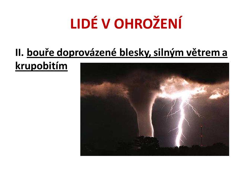 LIDÉ V OHROŽENÍ II. bouře doprovázené blesky, silným větrem a krupobitím