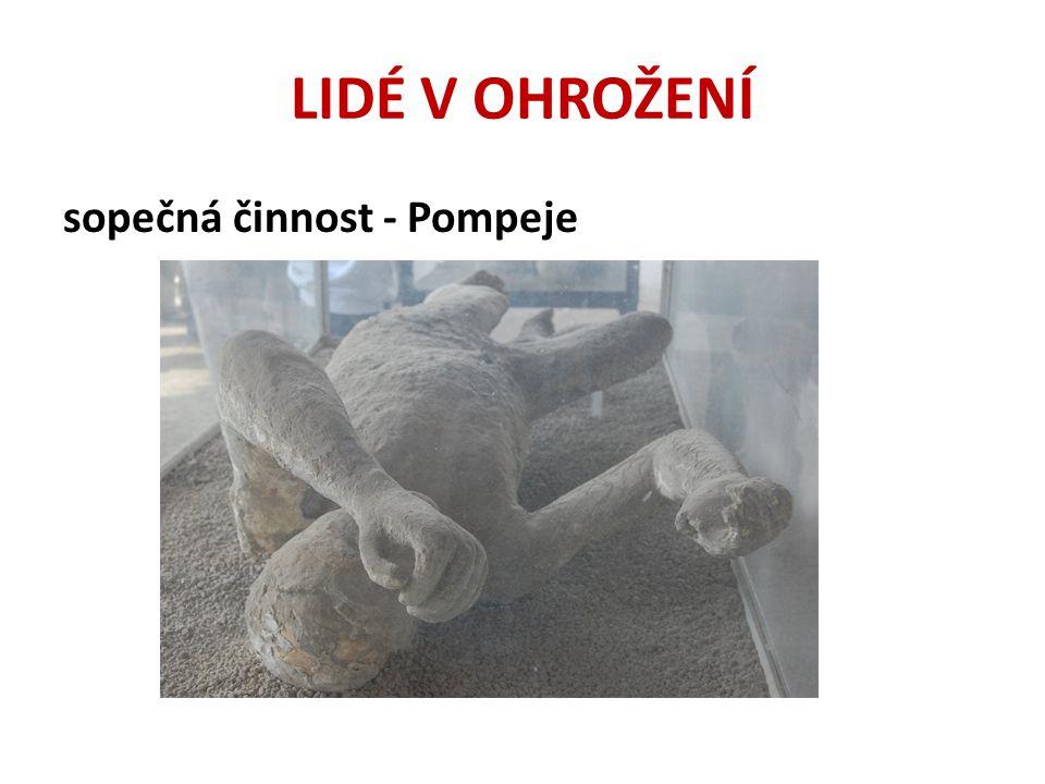 LIDÉ V OHROŽENÍ sopečná činnost - Pompeje