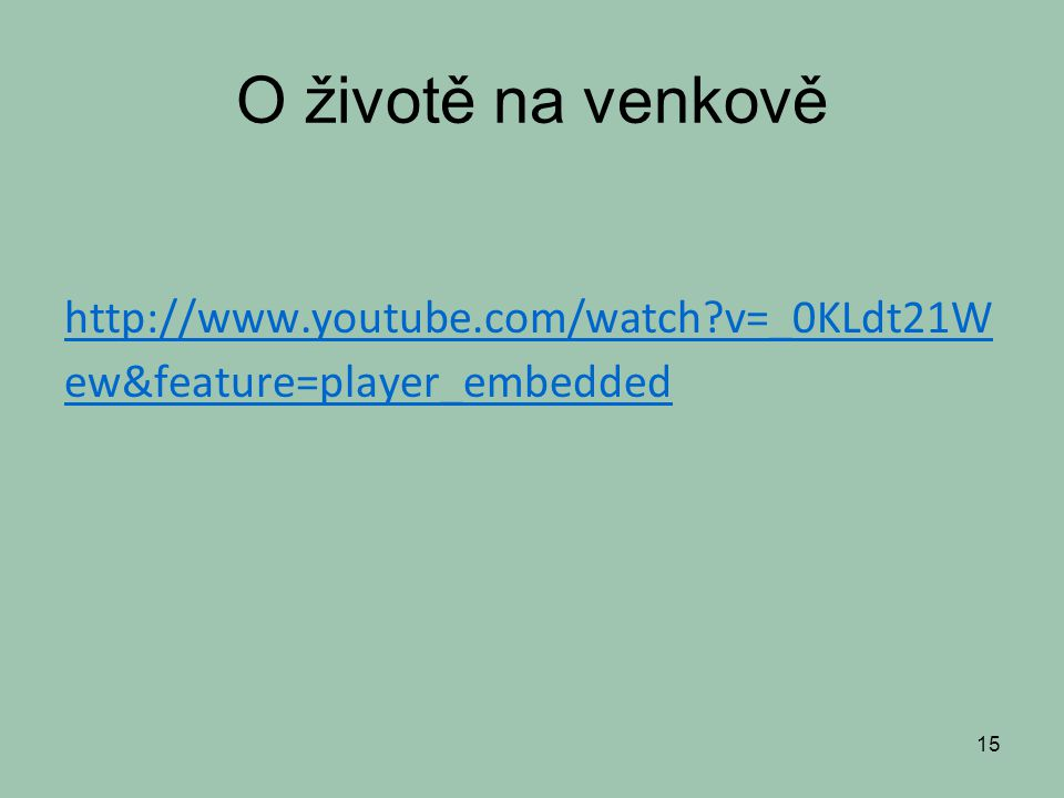 O životě na venkově http://www.youtube.com/watch v=_0KLdt21W ew&feature=player_embedded