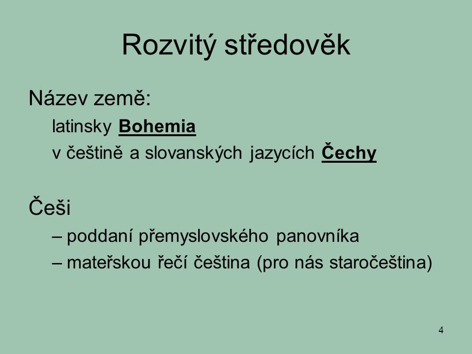 Rozvitý středověk Název země: Češi latinsky Bohemia