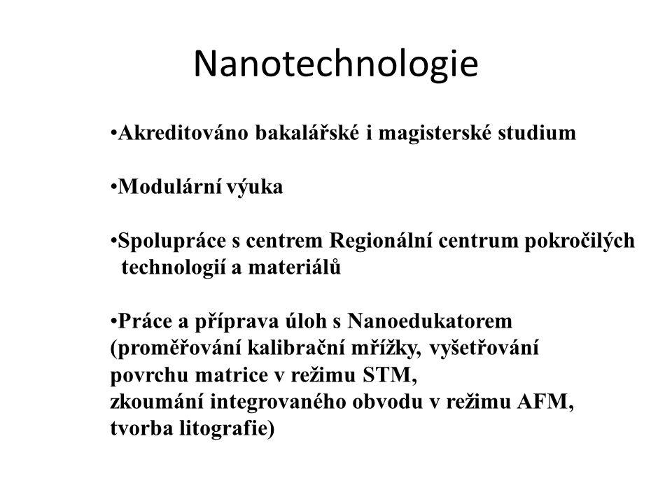 Nanotechnologie Akreditováno bakalářské i magisterské studium