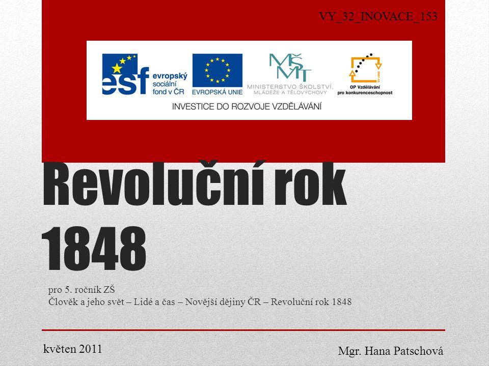 Revoluční rok 1848 VY_32_INOVACE_153 květen 2011 Mgr. Hana Patschová