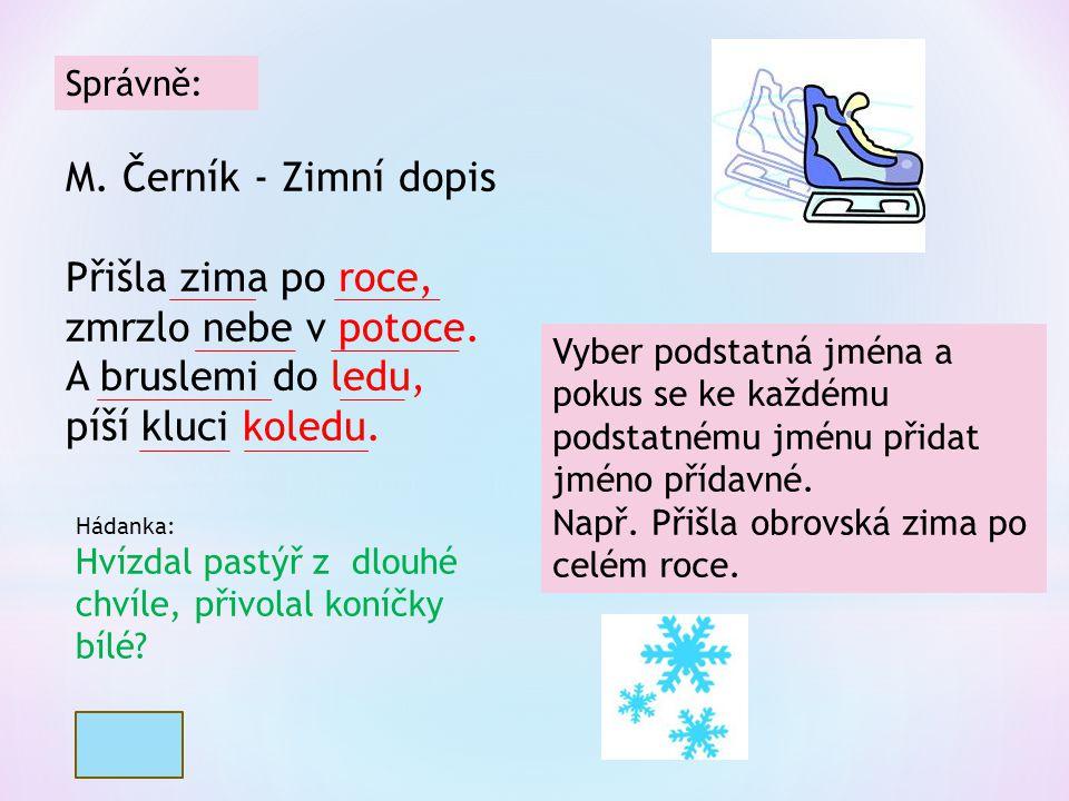 M. Černík - Zimní dopis Přišla zima po roce, zmrzlo nebe v potoce.