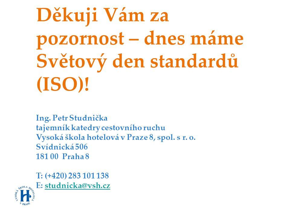 Děkuji Vám za pozornost – dnes máme Světový den standardů (ISO). Ing