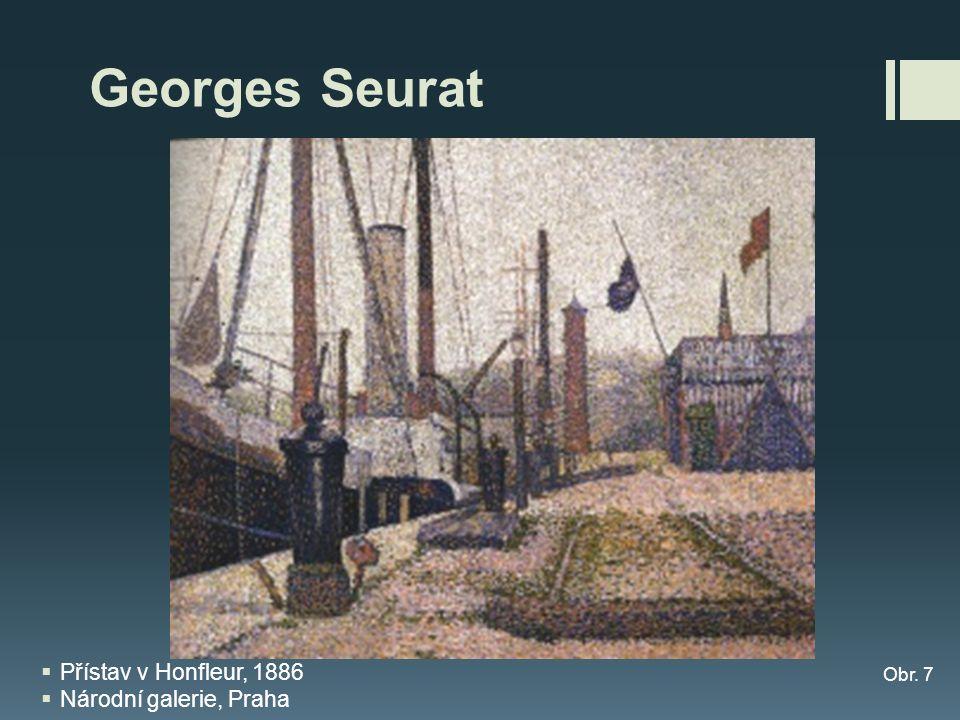 Georges Seurat Přístav v Honfleur, 1886 Národní galerie, Praha Obr. 7