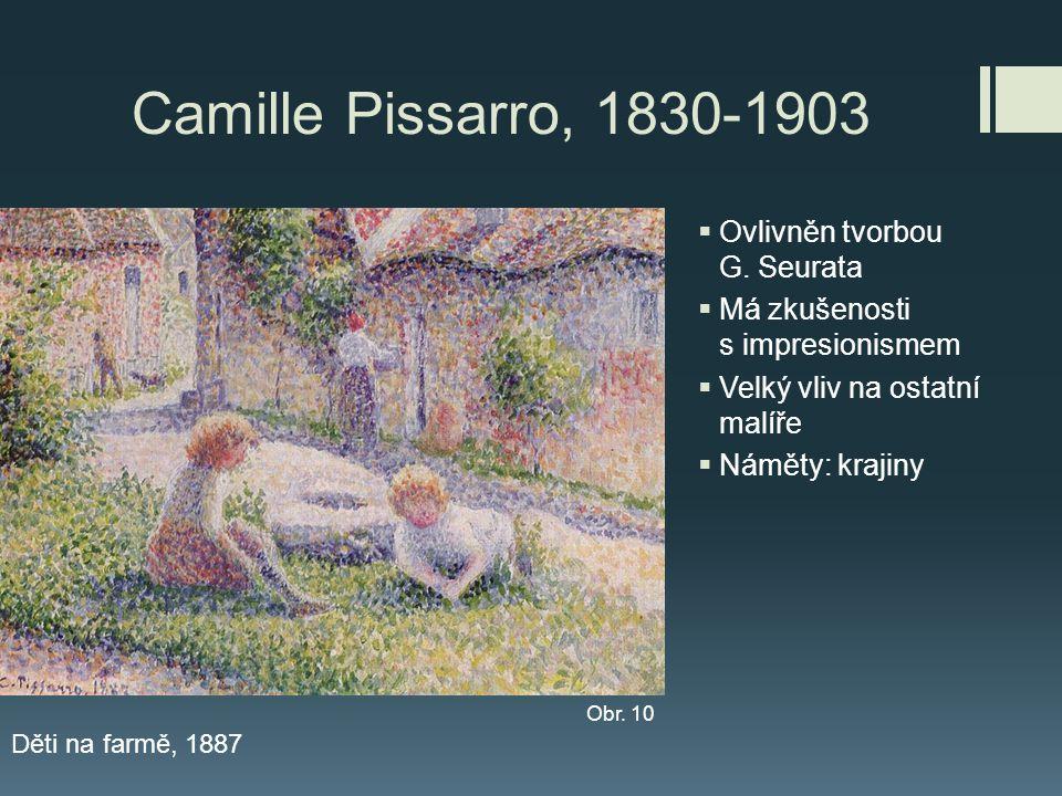 Camille Pissarro, 1830-1903 Ovlivněn tvorbou G. Seurata