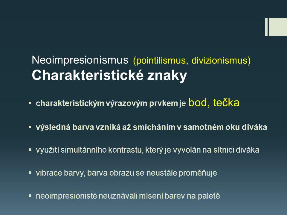 Neoimpresionismus (pointilismus, divizionismus) Charakteristické znaky