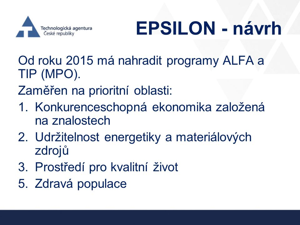 EPSILON - návrh Od roku 2015 má nahradit programy ALFA a TIP (MPO).
