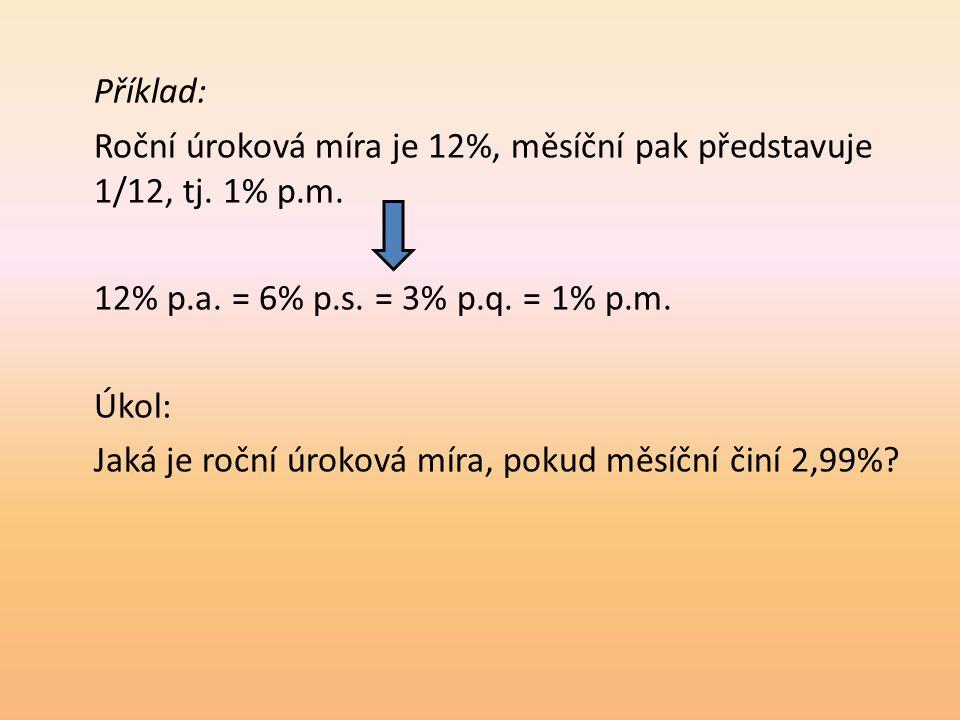 Příklad: Roční úroková míra je 12%, měsíční pak představuje 1/12, tj. 1% p.m. 12% p.a. = 6% p.s. = 3% p.q. = 1% p.m.