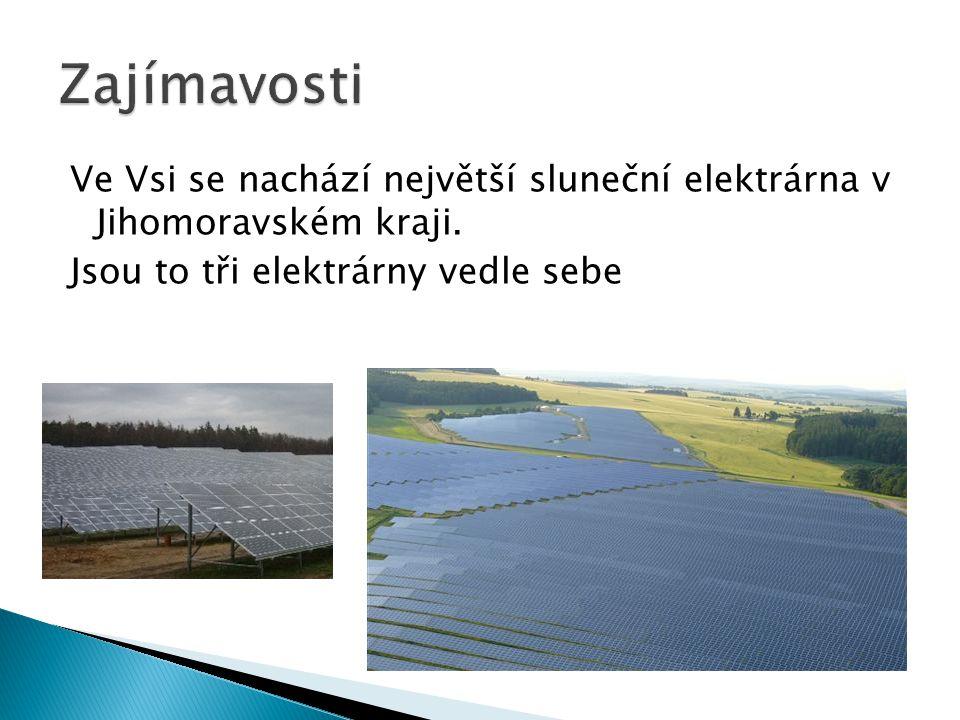 Zajímavosti Ve Vsi se nachází největší sluneční elektrárna v Jihomoravském kraji.