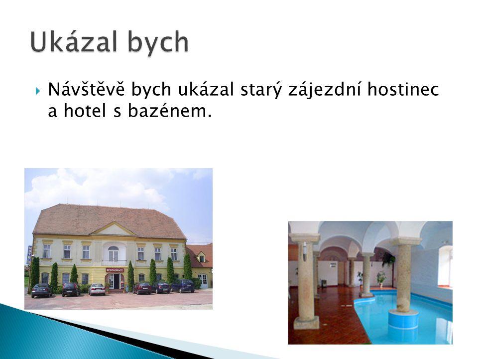 Ukázal bych Návštěvě bych ukázal starý zájezdní hostinec a hotel s bazénem.