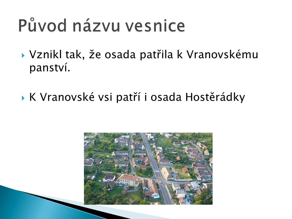 Původ názvu vesnice Vznikl tak, že osada patřila k Vranovskému panství.