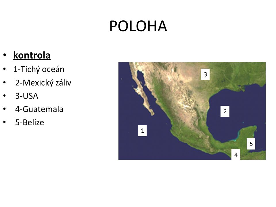 POLOHA kontrola 1-Tichý oceán 2-Mexický záliv 3-USA 4-Guatemala
