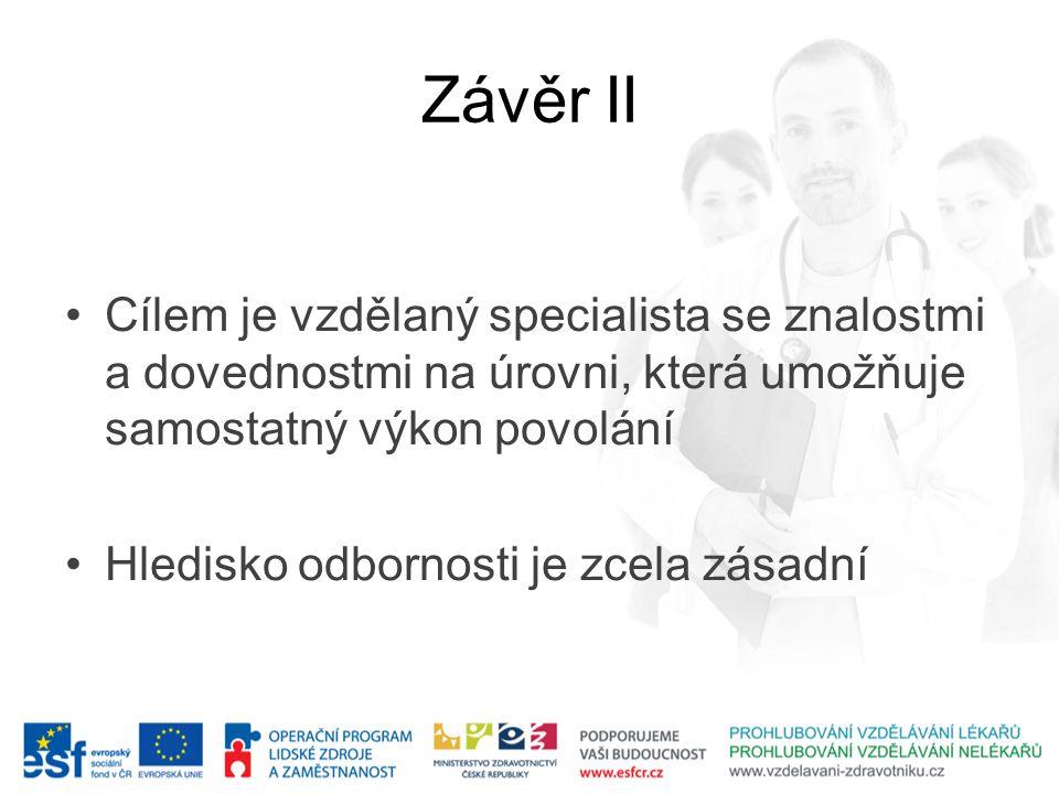 Závěr II Cílem je vzdělaný specialista se znalostmi a dovednostmi na úrovni, která umožňuje samostatný výkon povolání.