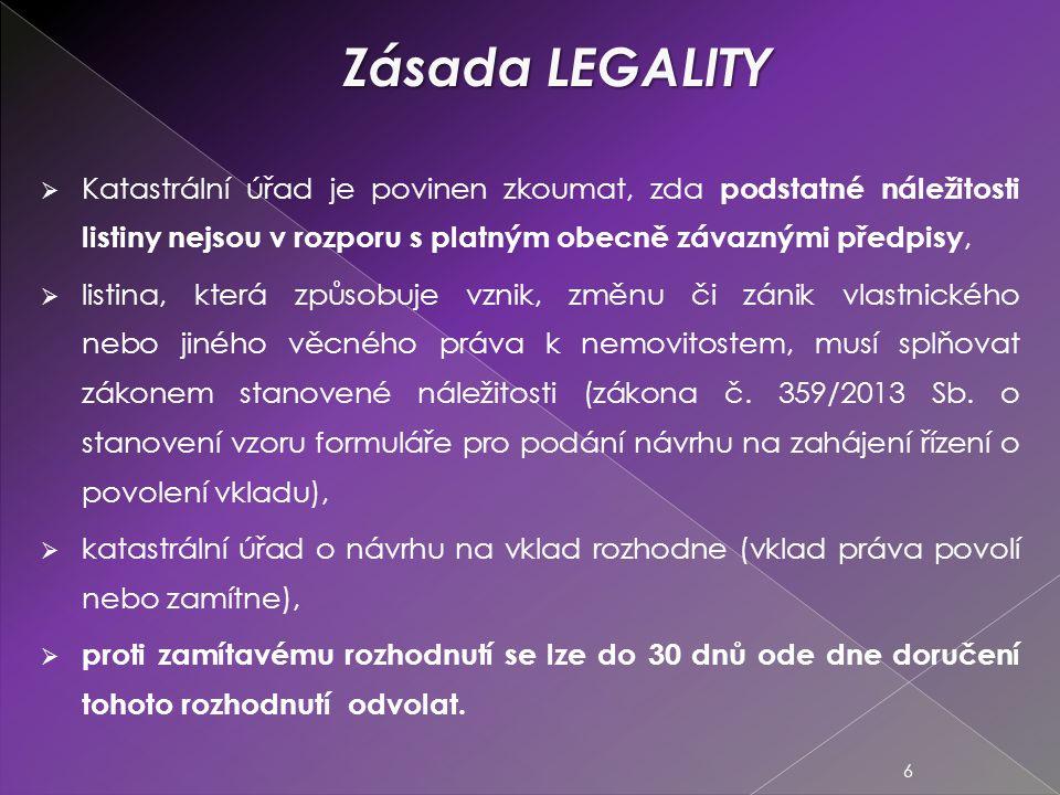Zásada LEGALITY Katastrální úřad je povinen zkoumat, zda podstatné náležitosti listiny nejsou v rozporu s platným obecně závaznými předpisy,