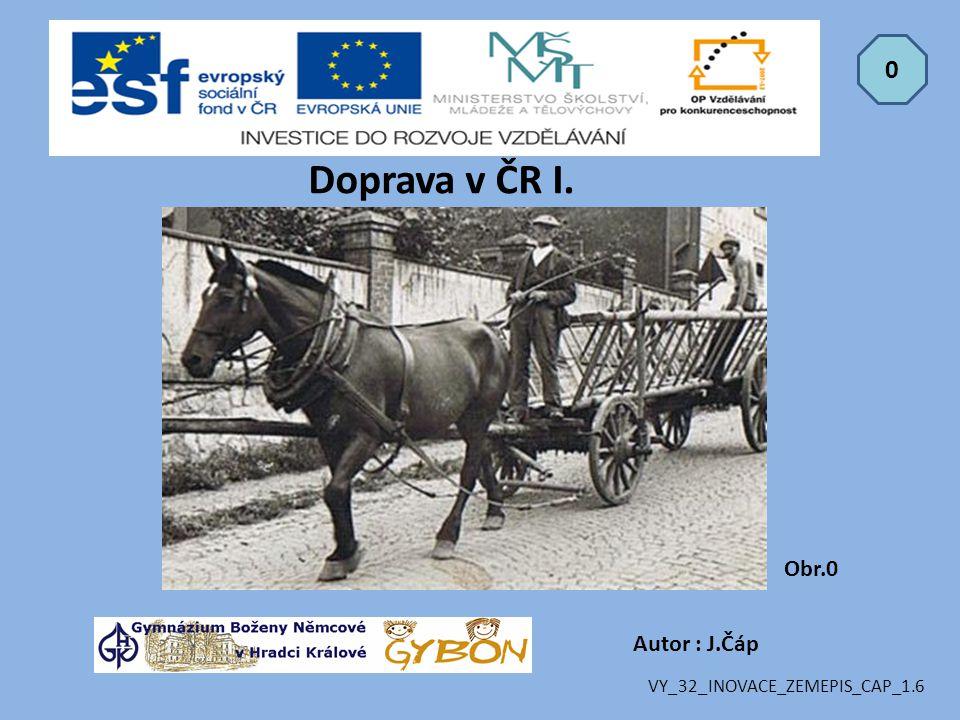 Doprava v ČR I. Obr.0 Autor : J.Čáp VY_32_INOVACE_ZEMEPIS_CAP_1.6