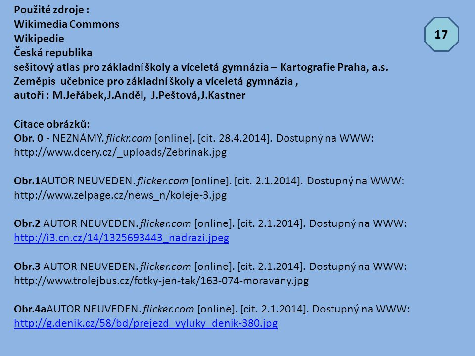 17 Použité zdroje : Wikimedia Commons Wikipedie Česká republika