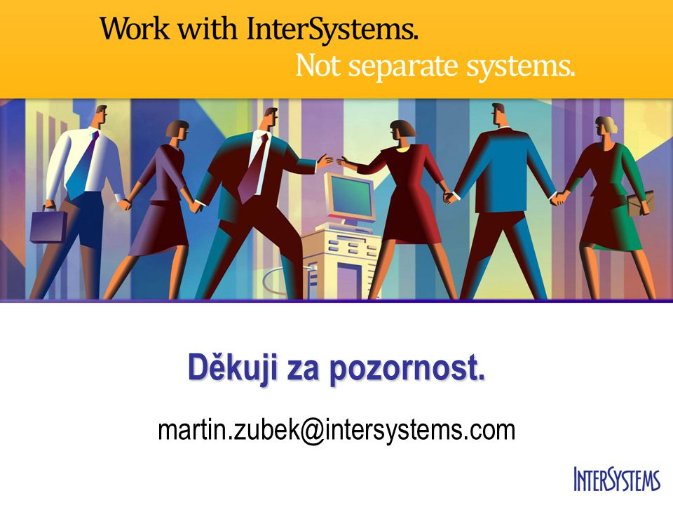 Děkuji za pozornost. martin.zubek@intersystems.com