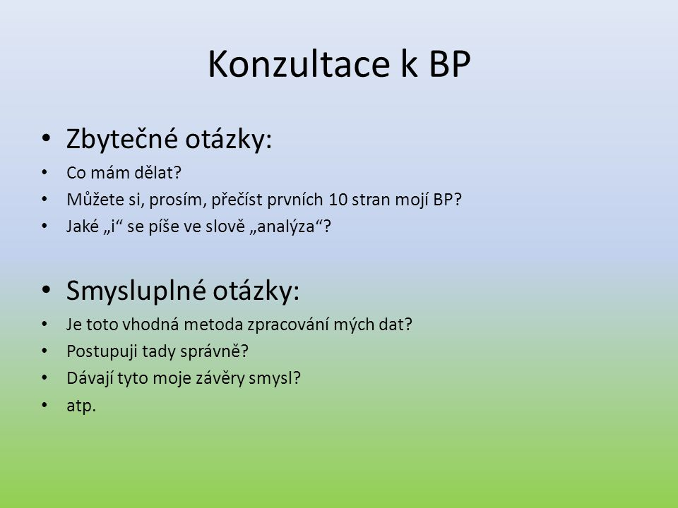 Konzultace k BP Zbytečné otázky: Smysluplné otázky: Co mám dělat