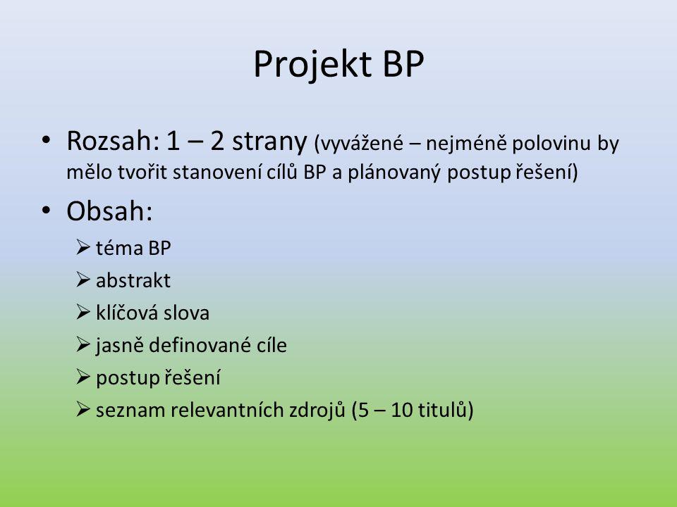Projekt BP Rozsah: 1 – 2 strany (vyvážené – nejméně polovinu by mělo tvořit stanovení cílů BP a plánovaný postup řešení)