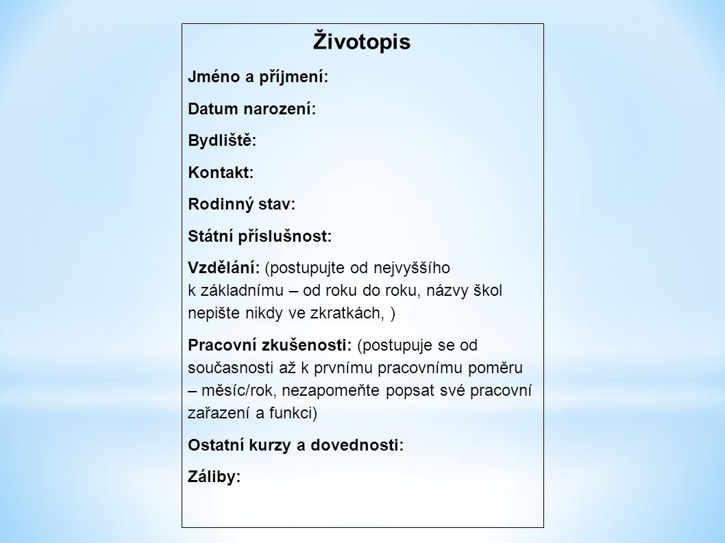 Životopis Jméno a příjmení: Datum narození: Bydliště: Kontakt: