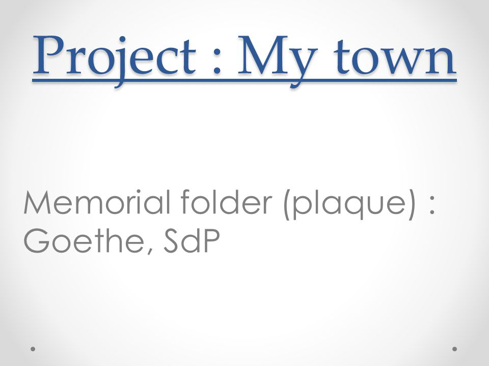 Project : My town Memorial folder (plaque) : Goethe, SdP