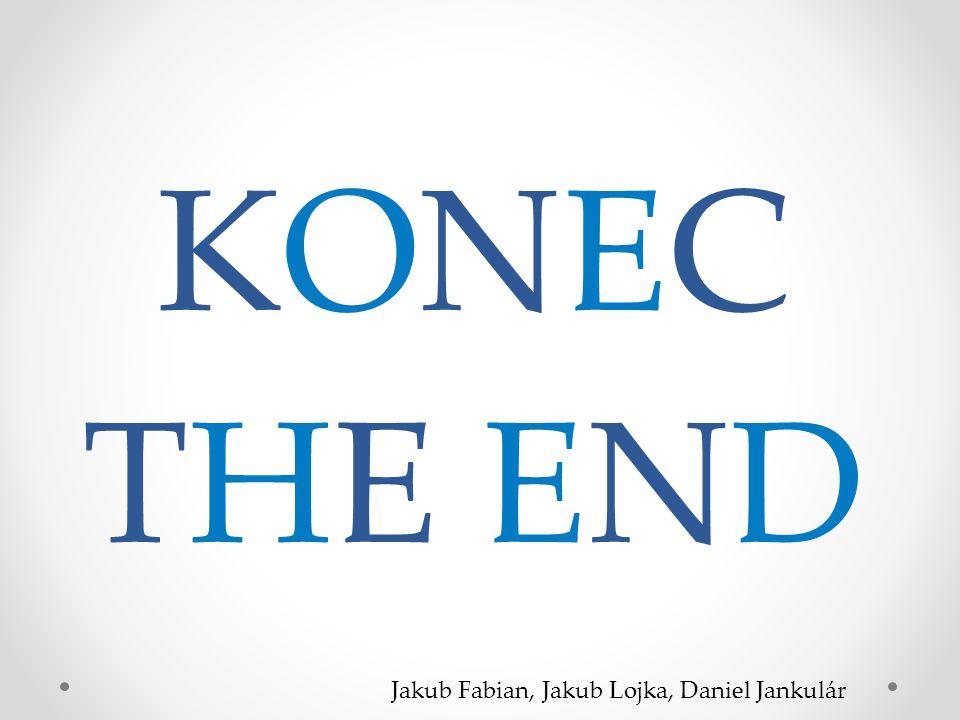 KONEC THE END Jakub Fabian, Jakub Lojka, Daniel Jankulár