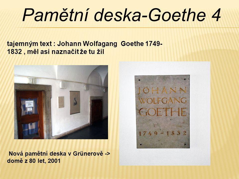 Pamětní deska-Goethe 4 tajemným text : Johann Wolfagang Goethe 1749-1832 , měl asi naznačit že tu žil.