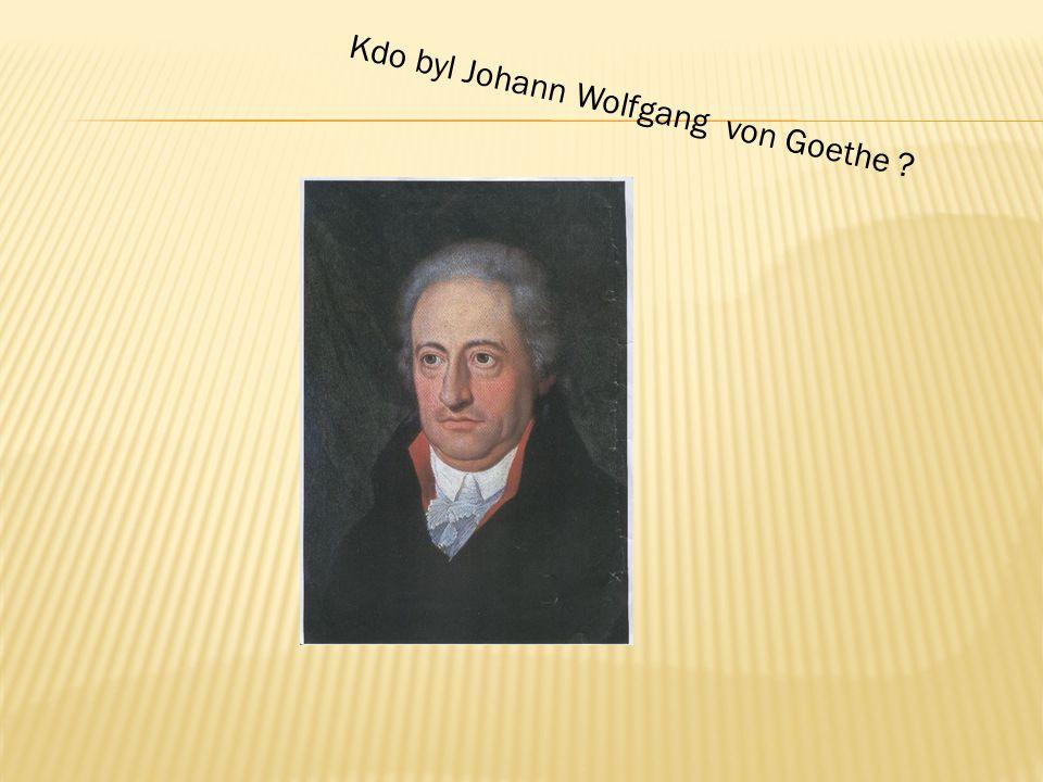 Kdo byl Johann Wolfgang von Goethe