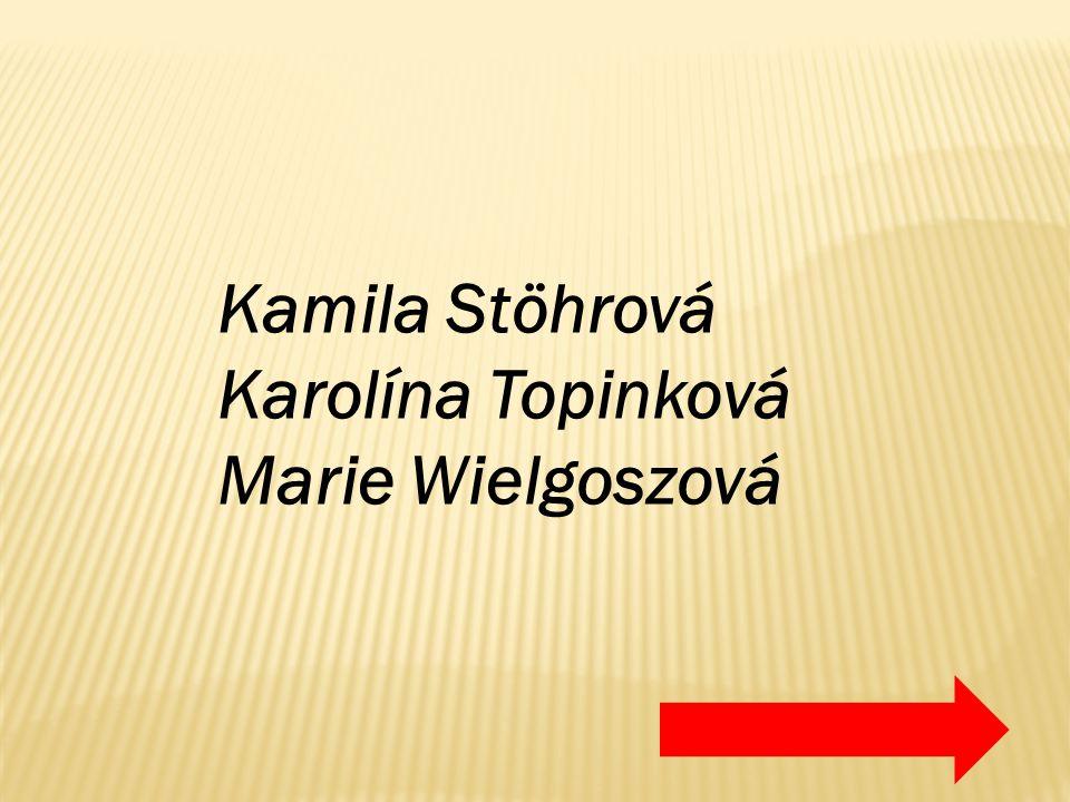 Kamila Stöhrová Karolína Topinková Marie Wielgoszová