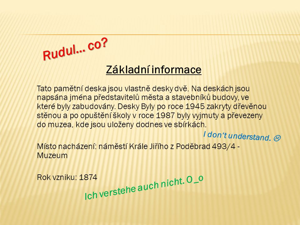 Rudul… co Základní informace Ich verstehe auch nicht. O_o