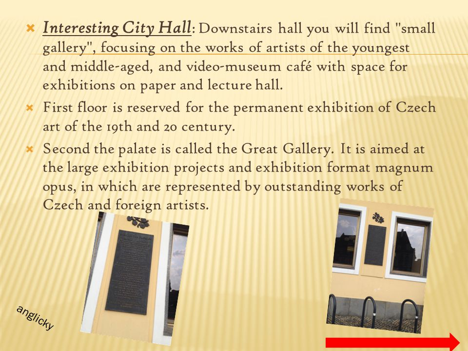 Interesting City Hall: Downstairs hall you will find small gallery , focusing on the works of artists of the youngest and middle-aged, and video-museum café with space for exhibitions on paper and lecture hall.