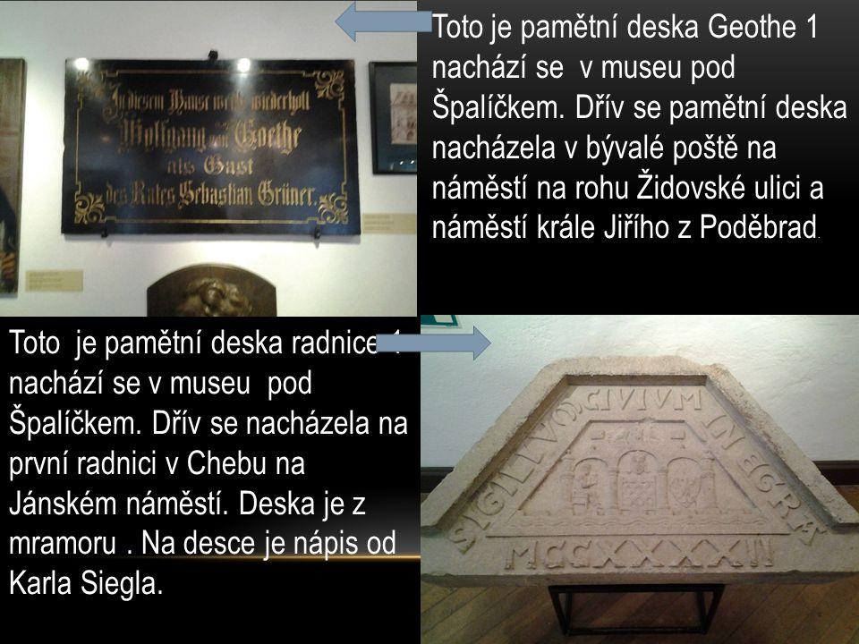 Toto je pamětní deska Geothe 1 nachází se v museu pod Špalíčkem