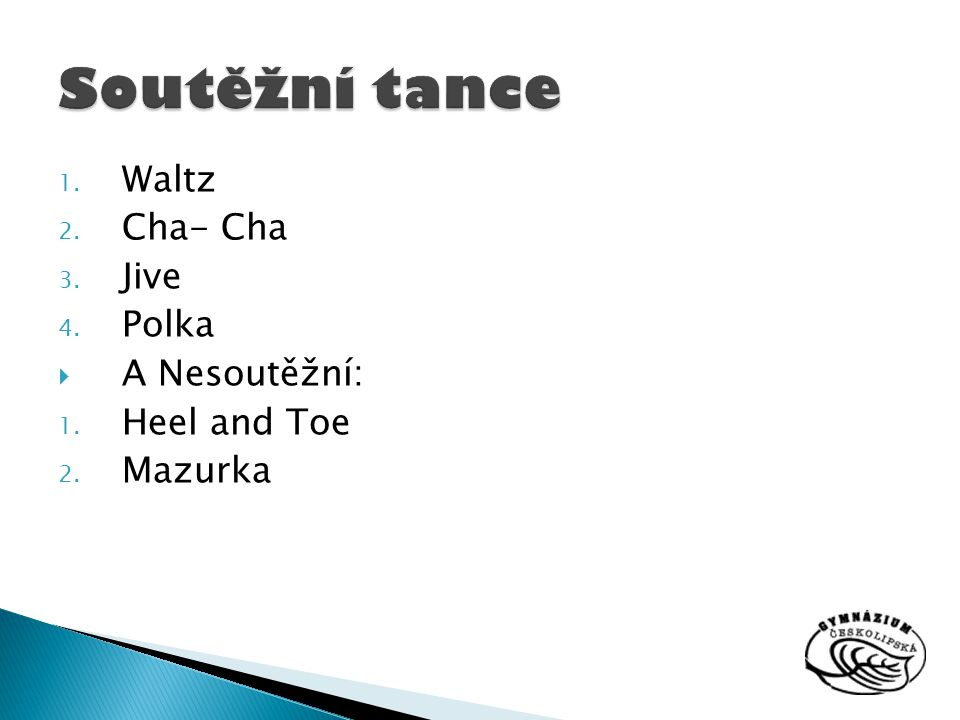 Soutěžní tance Waltz Cha- Cha Jive Polka A Nesoutěžní: Heel and Toe