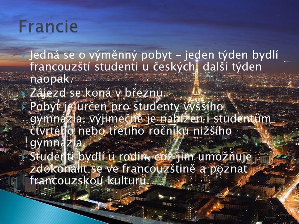 Francie Jedná se o výměnný pobyt – jeden týden bydlí francouzští studenti u českých, další týden naopak.