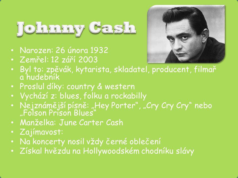 Johnny Cash Narozen: 26 února 1932 Zemřel: 12 září 2003