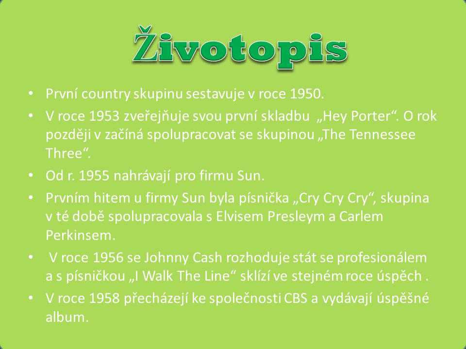 Životopis První country skupinu sestavuje v roce 1950.
