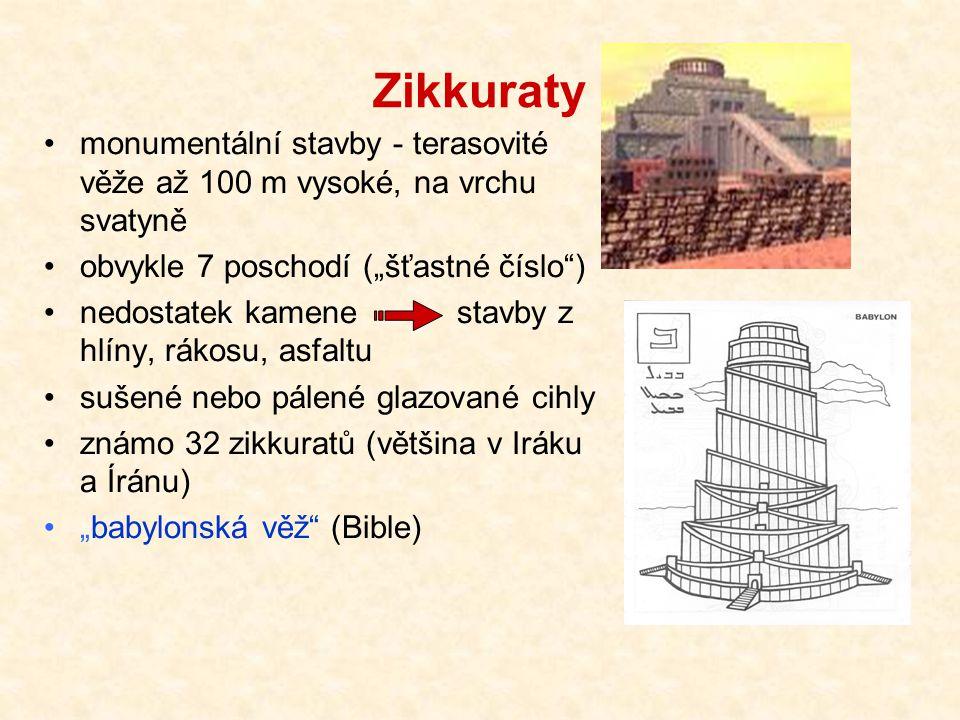 """Zikkuraty monumentální stavby - terasovité věže až 100 m vysoké, na vrchu svatyně. obvykle 7 poschodí (""""šťastné číslo )"""