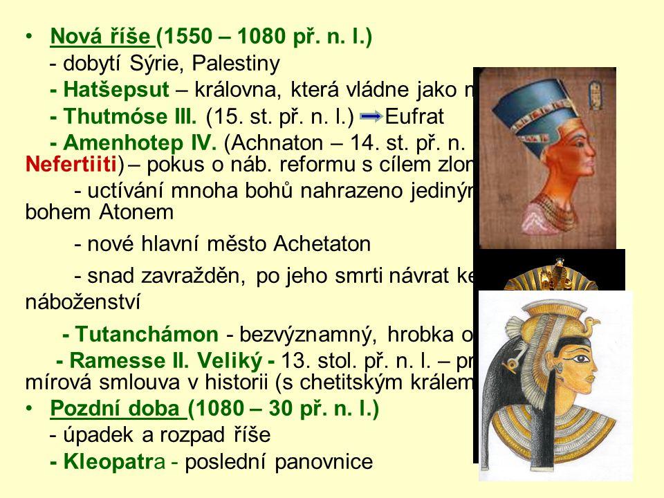 Nová říše (1550 – 1080 př. n. l.) - dobytí Sýrie, Palestiny. - Hatšepsut – královna, která vládne jako muž.