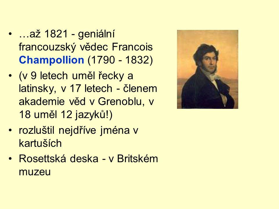 …až 1821 - geniální francouzský vědec Francois Champollion (1790 - 1832)