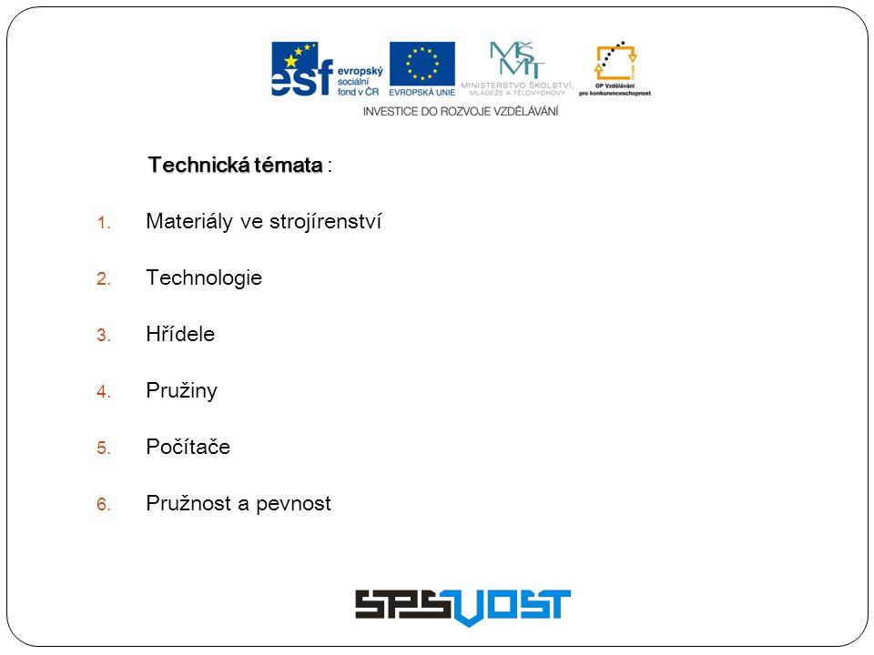 Technická témata : Materiály ve strojírenství. Technologie. Hřídele. Pružiny. Počítače. Pružnost a pevnost.